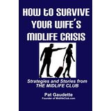 How to Survive Your Wifes Midlife Crisis